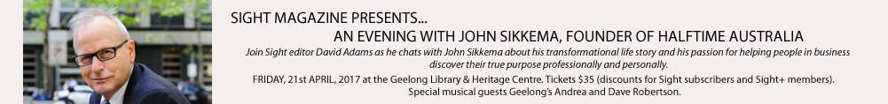 SIGHT MAGAZINE PRESENTS...AN EVENING WITH JOHN SIKKEMA, FOUNDER OF HALFTIME AUSTRALIA