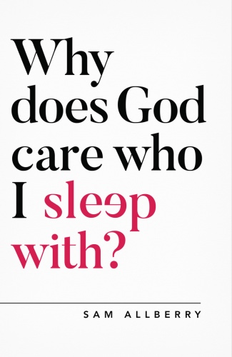 Why does God Care Who I Sleep With Allberry