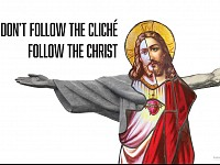 THE BIG PICTURE: 'DON'T FOLLOW THE CLICHE; FOLLOW THE CHRIST'