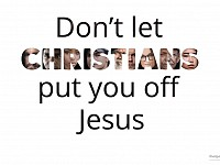 THE BIG PICTURE: 'DON'T LET CHRISTIANS PUT YOU OFF JESUS'